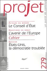 Bernard Stirn et Pierre Martinot-Lagarde - Projet N° 279 Mars 2004 : Le Conseil d'Etat. L'avenir de l'Europe. Etats-Unis, la démocratie troublée.