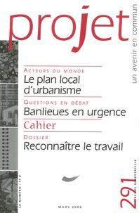 Bruno Schmit et Dominique Rousseau - Projet N° 291, Mars 2006 : Le plan local d'urbanisme ; Banlieues en urgence ; Reconnaître le travail.