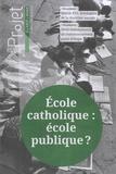 Bertrand Hériard Dubreuil et Jean Merckaert - Projet N° 333, Avril 2013 : Ecole catholique : école publique ?.