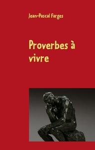 Jean-Pascal Farges - Proverbes à vivre.