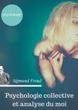 Freud Sigmund - Psychologie collective et analyse du moi - Edition originale de Freud de 1921 (texte intégral).