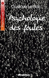 Gustave Le Bon - Psychologie des foules.
