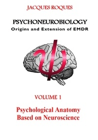 Jacques Roques - Psychoneurobiology origins and extension of emdr - Psychological Anatomy Based on Neuroscience.