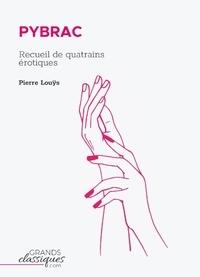 Pierre Louÿs - Pybrac - Recueil de quatrains érotiques.
