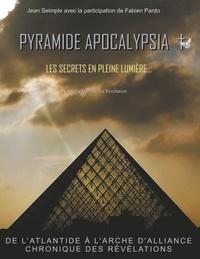 Jean Seimple - Pyramide Apocalypsia, les secrets en pleine lumière - De l'atlantide à l'arche d'alliance, chronique des révélations.