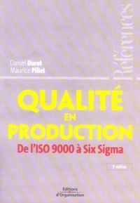 Daniel Duret et Maurice Pillet - Qualité en production - De l'ISO 9000 à Six Sigma.