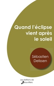 Sébastien Delissen - Quand l'éclipse vient après le soleil.