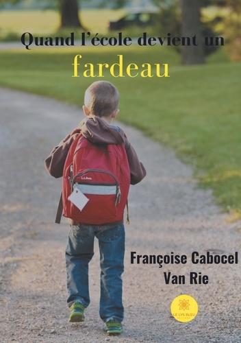 Françoise Cabocel-Van Rie - Quand l'école devient un fardeau.
