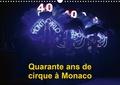 Alain Hanel - Quarante ans de cirque à Monaco (Calendrier mural 2020 DIN A3 horizontal) - Le Festival International du Cirque de Monte-Carlo fête ses quarante ans (Calendrier mensuel, 14 Pages ).