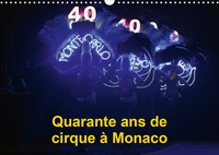 Alain Hanel - CALVENDO Art  : Quarante ans de cirque à Monaco (Calendrier mural 2021 DIN A3 horizontal) - Le Festival International du Cirque de Monte-Carlo fête ses quarante ans (Calendrier mensuel, 14 Pages ).