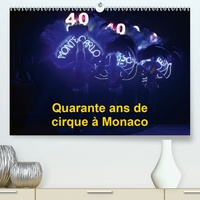 Alain Hanel - CALVENDO Art  : Quarante ans de cirque à Monaco (Premium, hochwertiger DIN A2 Wandkalender 2021, Kunstdruck in Hochglanz) - Le Festival International du Cirque de Monte-Carlo fête ses quarante ans (Calendrier mensuel, 14 Pages ).
