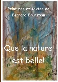 Bernard Brunstein - Que la nature est belle.