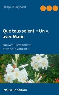 """Françoise Breynaert - Que tous soient """"un"""", avec marie - Nouveau Testament et concile Vatican II."""