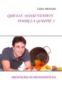 Cédric Menard - Quelle alimentation pour la goutte ? - Halte aux régimes !.