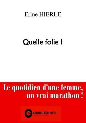 Erine Hierle - Quelle folie ! - Le quotidien d'une femme : un vrai marathon.