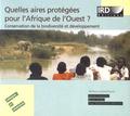 Anne Fournier et Brice Sinsin - Quelles aires protégées pour l'Afrique de l'Ouest ? - Conservation de la biodiversité et développement. 1 Cédérom