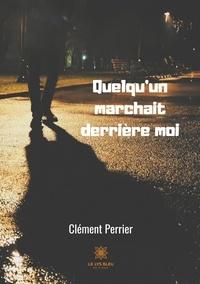 Clément Perrier - Quelqu'un marchait derrière moi.