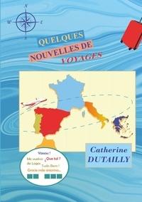 Catherine Dutailly - Quelques nouvelles de voyages.