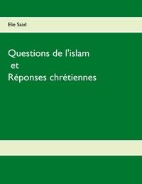 Elie Saad - Questions de l'islam et réponses chrétiennes.