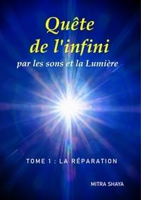 Mitra Shaya - Quête de l'infini par les sons et la Lumière - Tome 1, La réparation.
