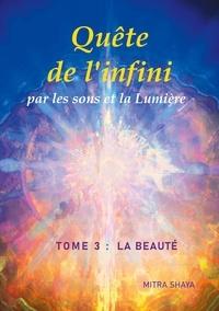 Mitra Shaya - Quête de l'infini par les sons et la Lumière - Tome 3, La Beauté.