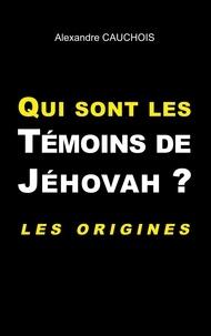 Alexandre Cauchois - Qui sont les témoins de Jéhovah ? - Les origines.