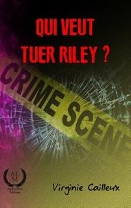 Virginie Cailleux - Qui veut tuer Riley?.