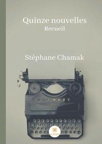 Stéphane Chamak - Quinze nouvelles.