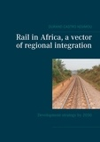 Castro Ndjimou Durand - Rail in Africa, a vector of integration - Development strategy by 2050.