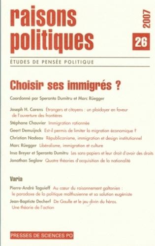 Speranta Dumitru et Marc Rüegger - Raisons politiques N° 26, Mai 2007 : Choisir ses immigrés ?.