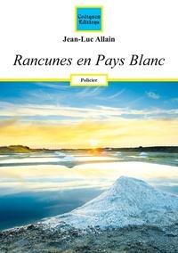 Jean-Luc Allain - Rancunes en Pays Blanc.
