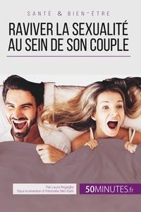 Audrey Voos et Antonella Delli Gatti - Raviver la sexualité au sein de son couple.