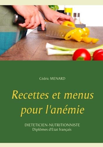 Cédric Menard - Recettes et menus pour l'anémie.