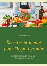 Cédric Menard - Recettes et menus pour l'hypothyroïdie.