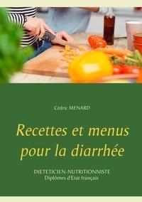Cédric Menard - Recettes et menus pour la diarrhée.