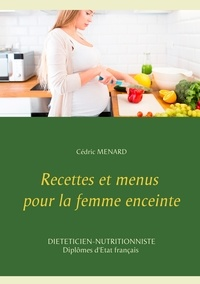 Cédric Menard - Recettes et menus pour la femme enceinte.
