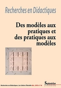 Rouba Hassan et Dominique Lahanier-Reuter - Recherches en Didactiques N° 16, Décembre 2013 : Des modèles aux pratiques et des pratiques aux modèles.
