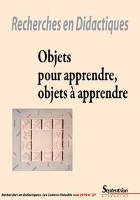 Abdelkarim Zaid et Joël Bisault - Recherches en Didactiques N° 27, mai 2019 : Objets pour apprendre, objets à apprendre.