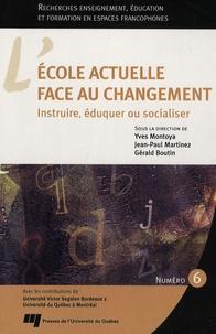 Yves Montoya et Jean-Paul Martinez - Recherches en espaces francophones N° 6 : L'école actuelle face au changement - Instruire, éduquer ou socialiser.