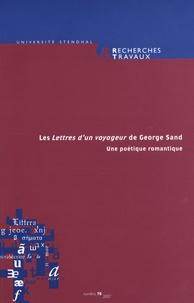 Olivier Bara et Henri Bonnet - Recherches & Travaux N° 70 : Les Lettres d'un voyageur de George Sand - Une poétique romantique.