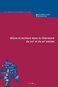 Claude Coste et Bertrand Vibert - Recherches & Travaux N° 88/2016 : L'Otium et écriture dans la littérature du XIXe et du XXe siècles.