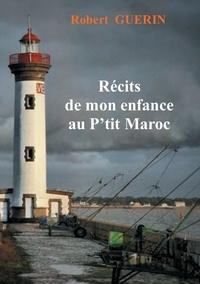 Robert Guérin - Récits de mon enfance au p'tit Maroc.
