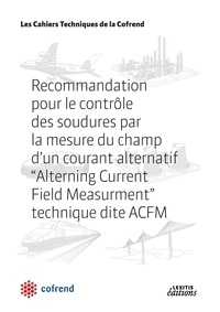 "Cofrend - Recommandation pour le contrôle des soudures par la mesure du champ d'un courant alternatif, ""Alterning Current Field Measurment"", technique dite ACFM."