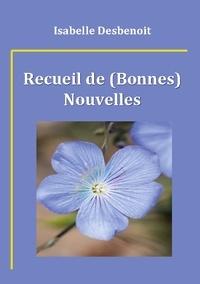 Isabelle Desbenoît - Recueil de (bonnes) nouvelles.