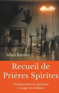 Recueil de Prières Spirites - Fondamentaux du spiritisme à lusage des médiums.pdf