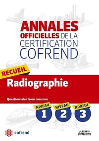 Cofrend - Recueil radiographie niveaux 1-2-3 les annales officielles de la certification cofrend - Questionnaires tronc commun.