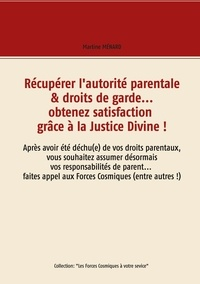 Martine Ménard - Récupérer l'autorité parentale & droits de garde... obtenez satisfaction grâce à la Justice Divine !.