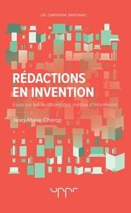 Jean-Marie Charon - Rédactions en invention - Essai sur les mutations des médias d'information.
