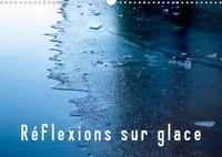 Nathalie Vu-Dinh - Réflexions sur glace (Calendrier mural 2020 DIN A3 horizontal) - Sous l'opacité de la glace, la mouvance des éléments qui se transforment. (Calendrier mensuel, 14 Pages ).