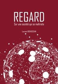 Laurent Boghossian - Regard - Sur une société qui se maltraite.